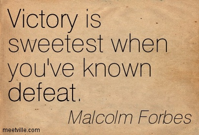 Victory-Is-Sweetest-When-Youve-Known-Defeat.-Malcolm-Forbes